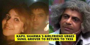 Kapil Sharma's Girlfriend Requests Sunil Grover To Return To TKSS